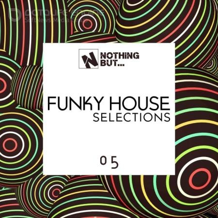 Nothing But... Funky House Selections, Vol. 05 (2021)