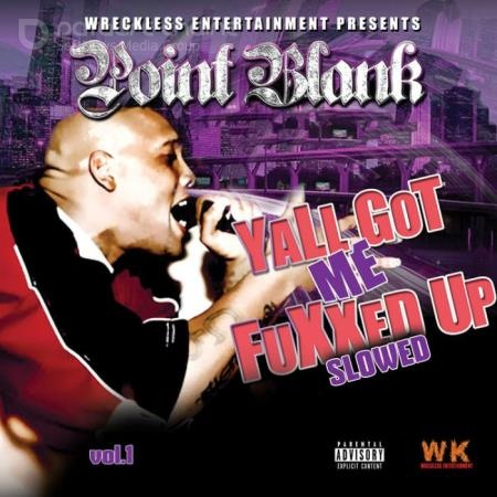 Point Blank - Yall Got Me Fuxxed up (Slowed), Vol. 1 (2021)